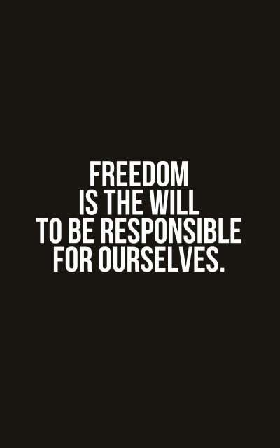 Freedom-is-the-will-to-be-responsible-for-ourselves.
